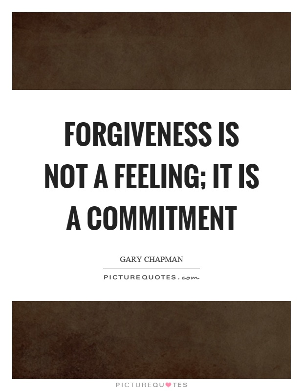 Forgiveness is not a feeling; it is a commitment Picture Quote #1