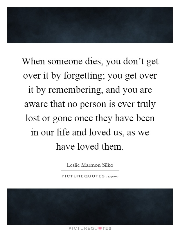 Quotes About Remembering Someone When Someone Dies You Don't Get Over Itforgetting You Get