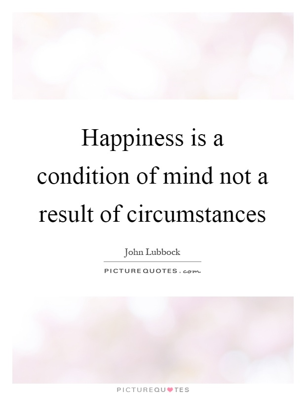 Happiness is a condition of mind not a result of circumstances Picture Quote #1