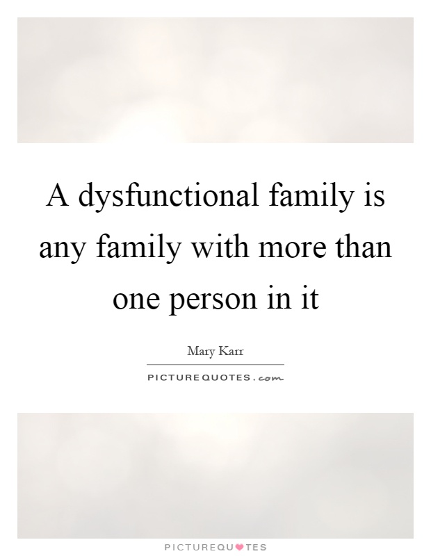 A dysfunctional family is any family with more than one person in it Picture Quote #1