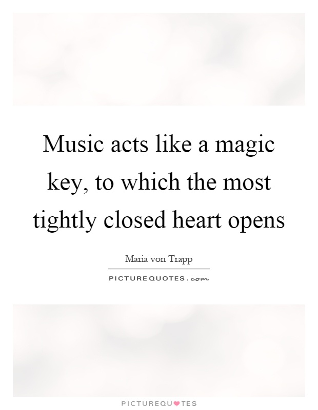 Music acts like a magic key, to which the most tightly closed heart opens Picture Quote #1