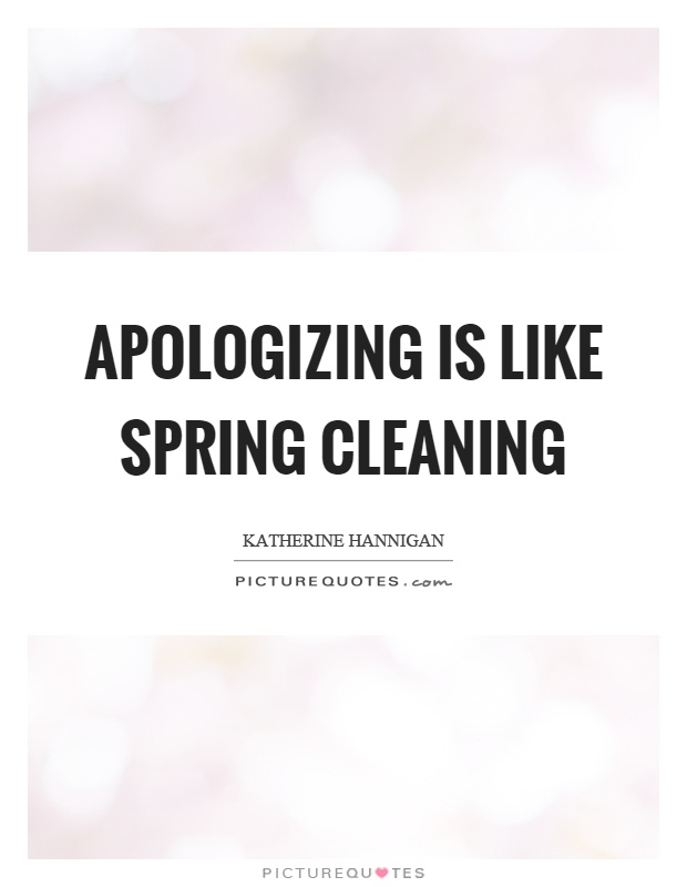 Spring Cleaning Quotes Simple Apologizing Is Like Spring Cleaning  Picture Quotes