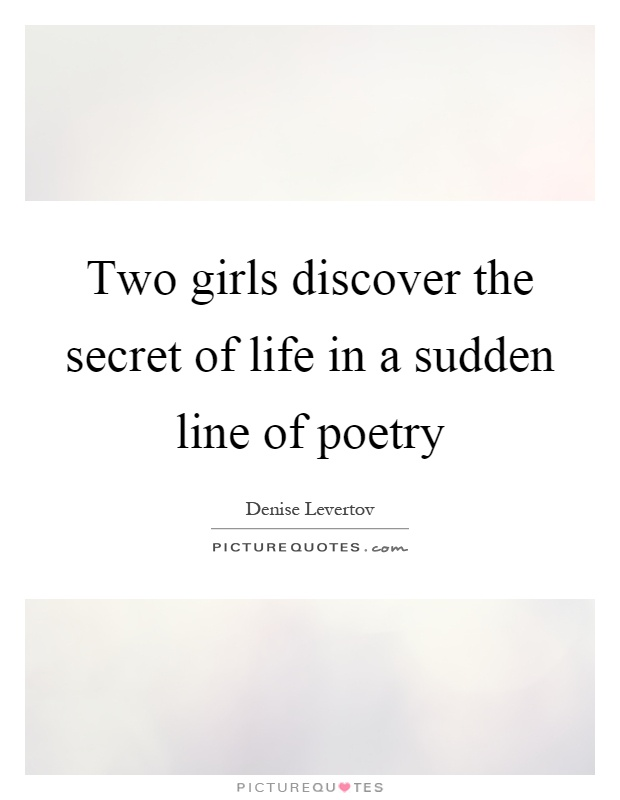 Two girls discover the secret of life in a sudden line of poetry Picture Quote #1