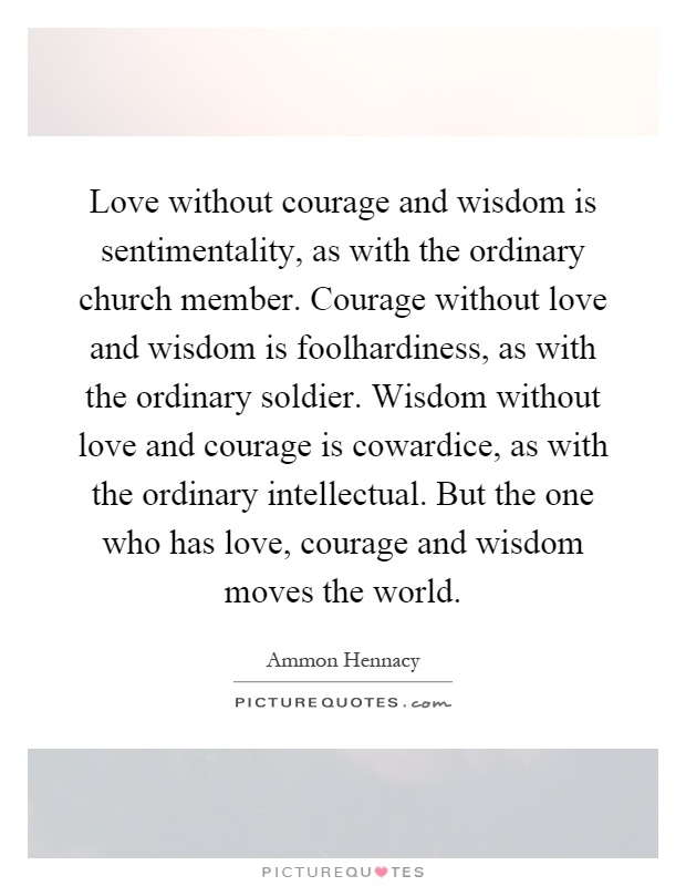 love out courage and wisdom is sentimentality as the  love out courage and wisdom is sentimentality as the ordinary church member courage out love and wisdom is foolhardiness