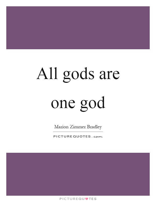 All gods are one god Picture Quote #1