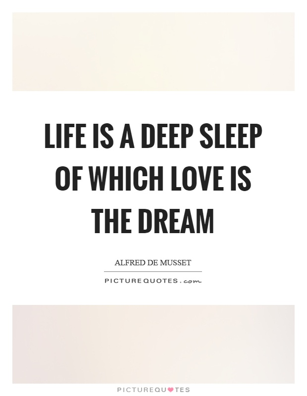 Life is a deep sleep of which love is the dream Picture Quote #1