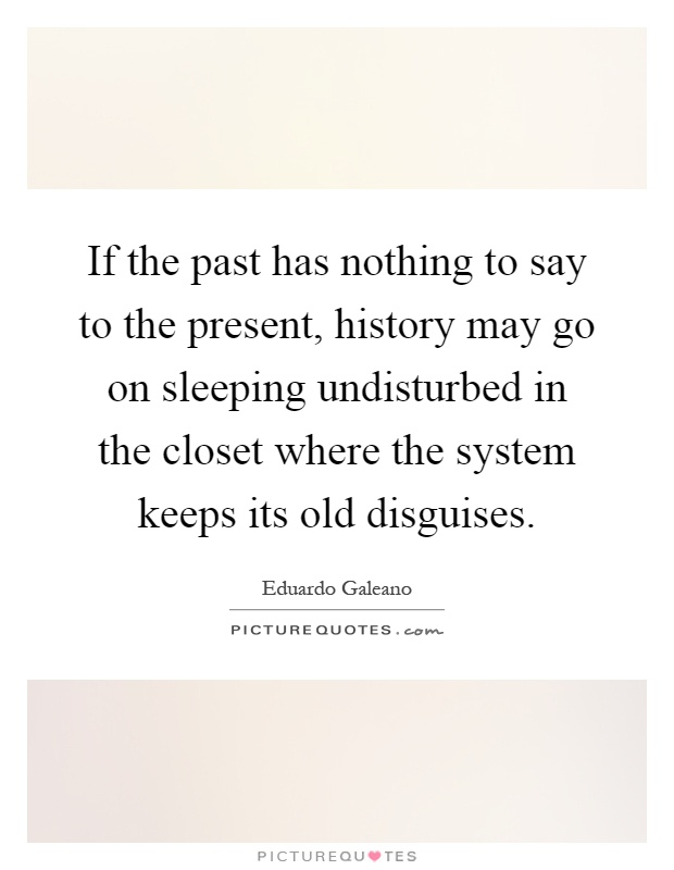 If The Past Has Nothing To Say To The Present History May