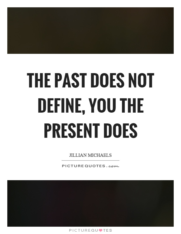 The past does not define, you the present does Picture Quote #1