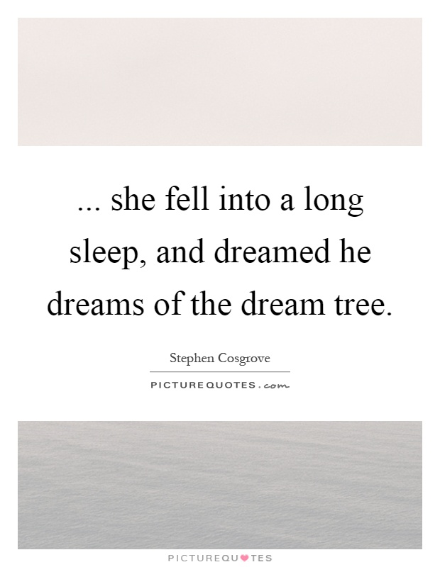 ... she fell into a long sleep, and dreamed he dreams of the dream tree Picture Quote #1