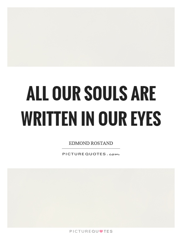 All our souls are written in our eyes Picture Quote #1