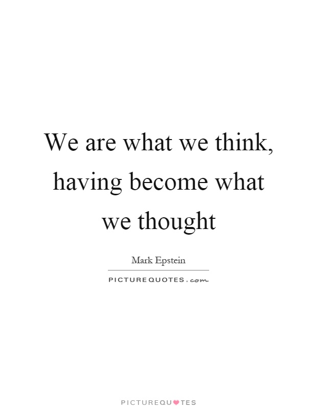 We are what we think, having become what we thought Picture Quote #1