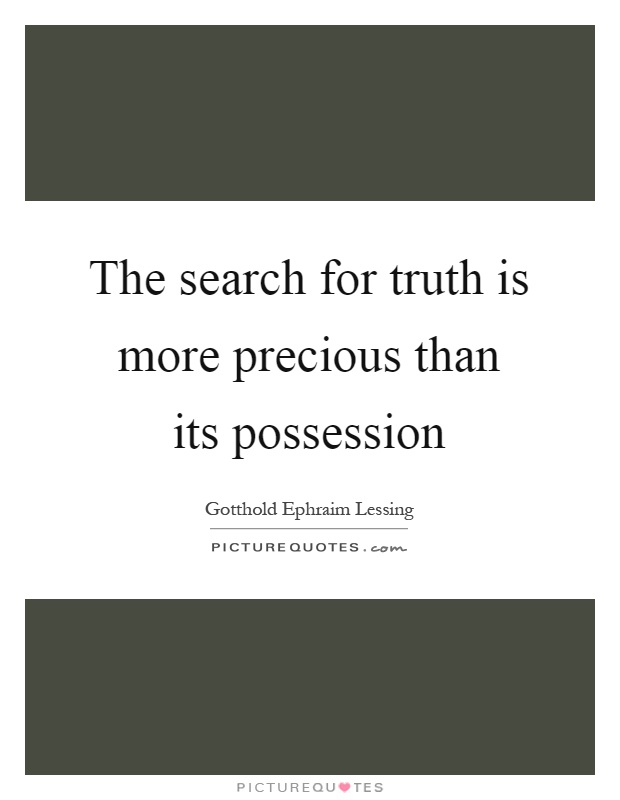 The search for truth is more precious than its possession Picture Quote #1