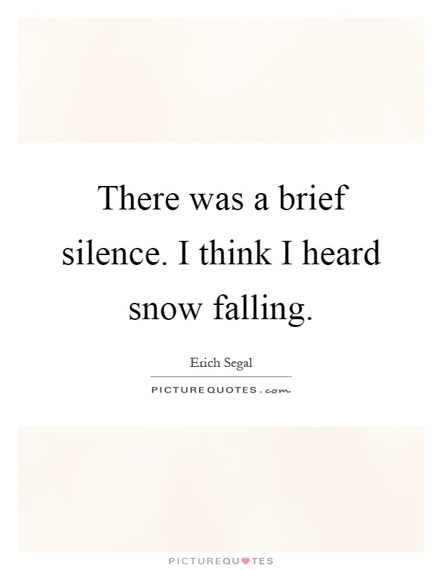 There was a brief silence. I think I heard snow falling Picture Quote #1