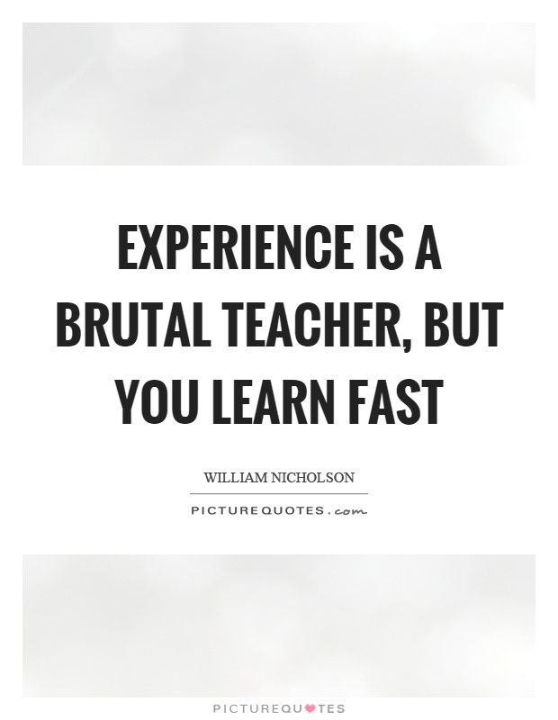 Experience is a brutal teacher, but you learn fast Picture Quote #1