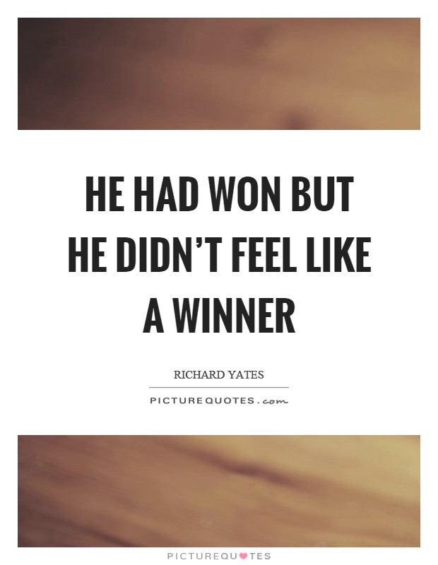 He had won but he didn't feel like a winner Picture Quote #1