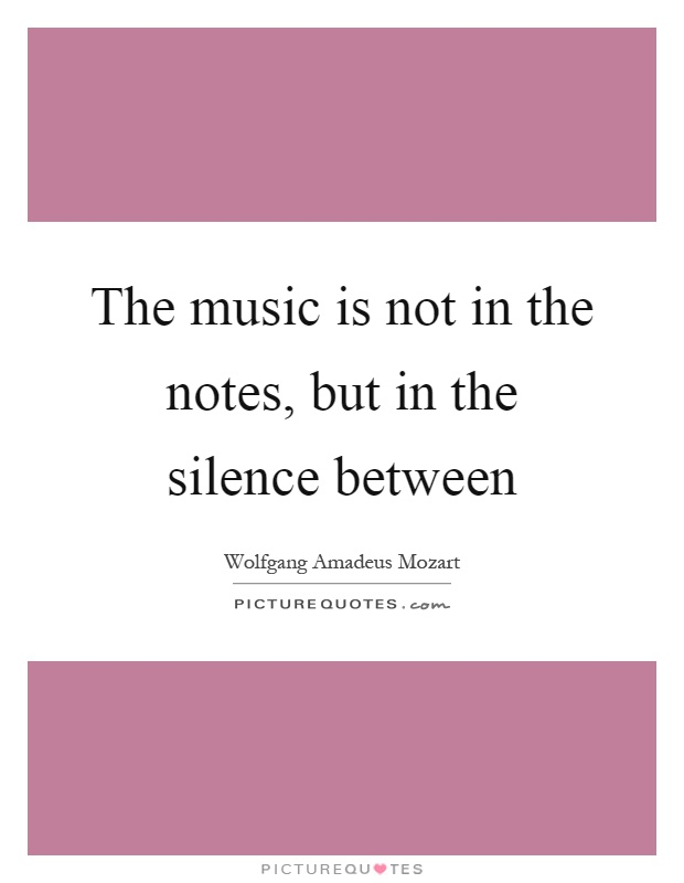 The music is not in the notes, but in the silence between Picture Quote #1