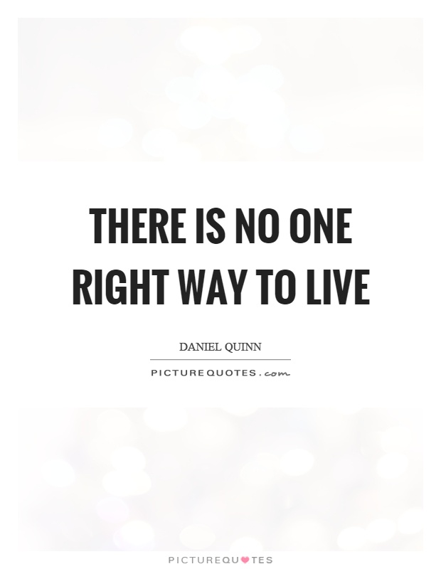 There is no one right way to live Picture Quote #1