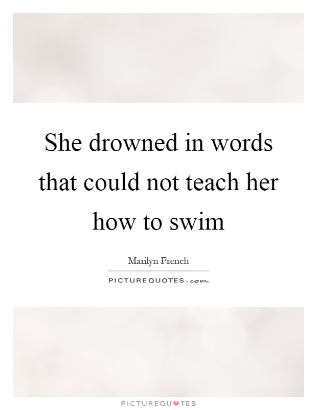 She drowned in words that could not teach her how to swim Picture Quote #1