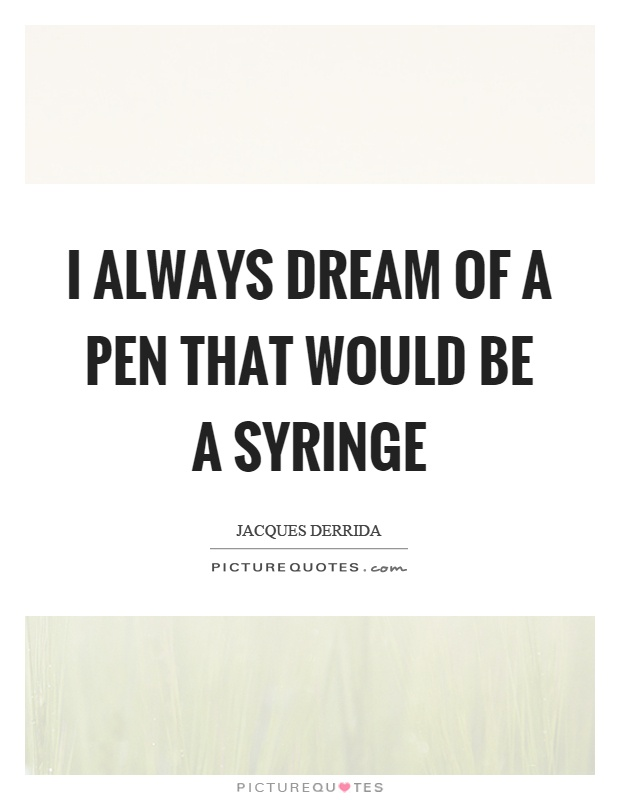 I always dream of a pen that would be a syringe Picture Quote #1
