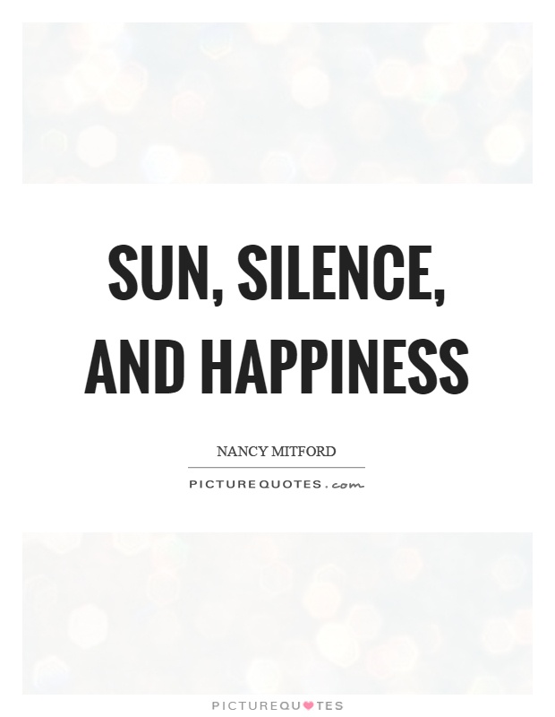 Sun, silence, and happiness Picture Quote #1