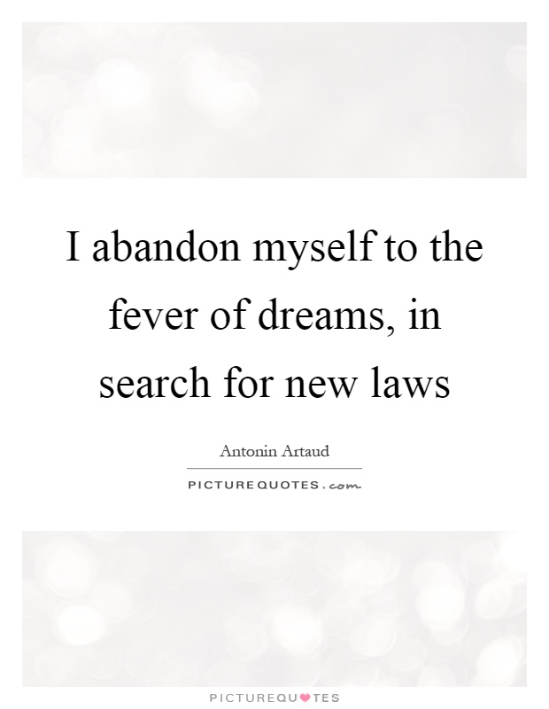 I abandon myself to the fever of dreams, in search for new laws Picture Quote #1