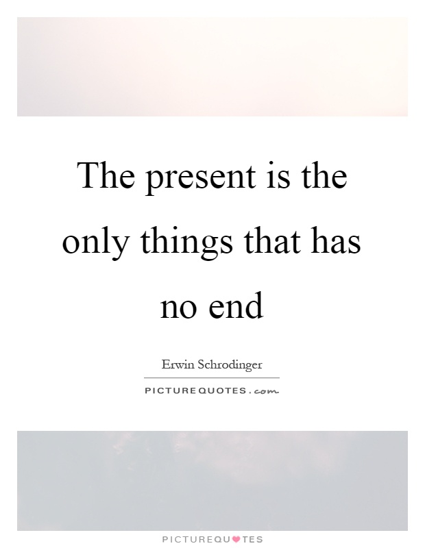 The present is the only things that has no end Picture Quote #1