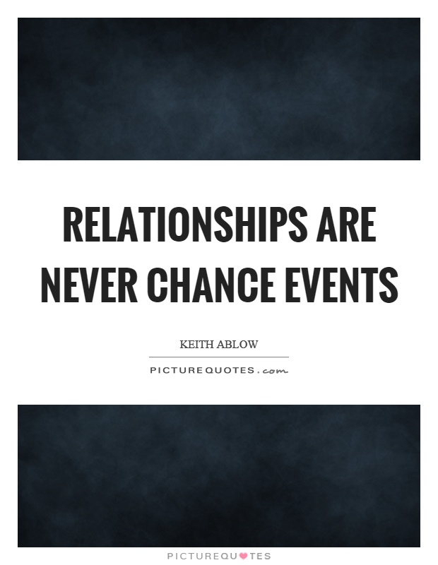 Relationships are never chance events Picture Quote #1