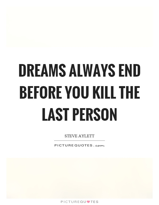 Dreams always end before you kill the last person Picture Quote #1