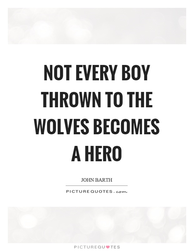 Not every boy thrown to the wolves becomes a hero Picture Quote #1