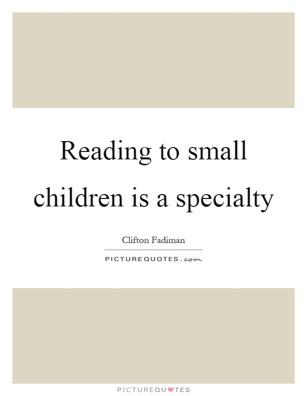 Reading to small children is a specialty Picture Quote #1