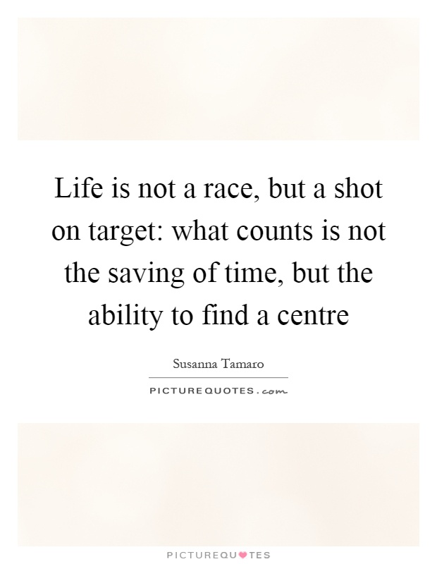 Life is not a race, but a shot on target: what counts is not the saving of time, but the ability to find a centre Picture Quote #1