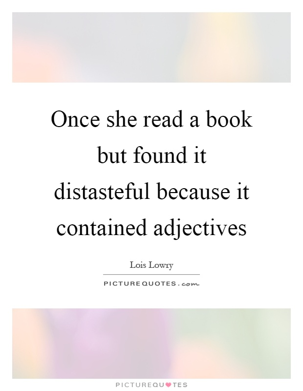 Once she read a book but found it distasteful because it contained adjectives Picture Quote #1