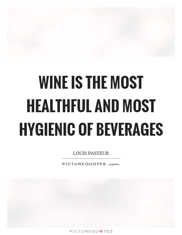 Wine is the most healthful and most hygienic of beverages Picture Quote #1
