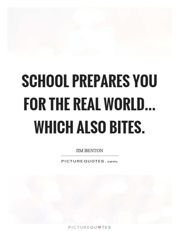 School prepares you for the real world which also bites