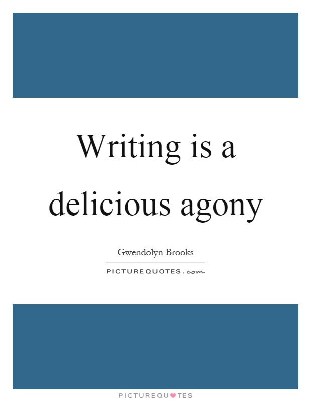 Writing is a delicious agony Picture Quote #1