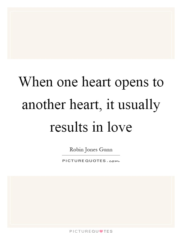 When one heart opens to another heart, it usually results in love Picture Quote #1