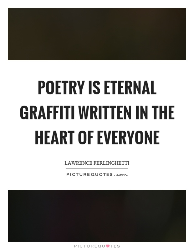 Poetry is eternal graffiti written in the heart of everyone Picture Quote #1