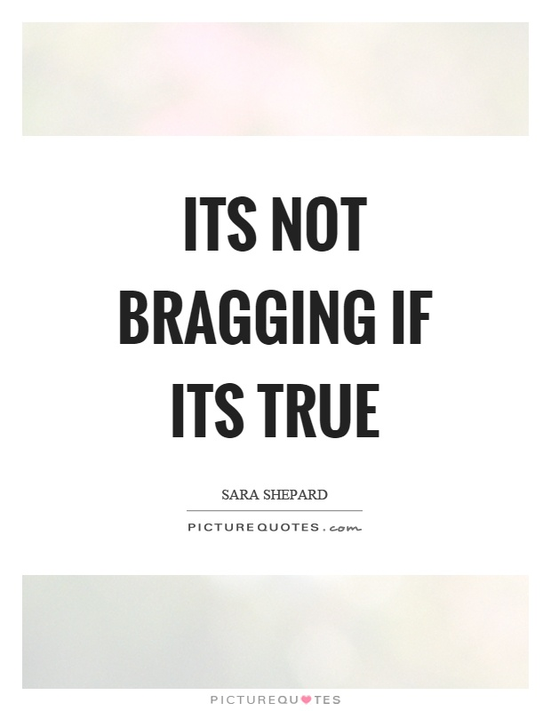 Its not bragging if its true Picture Quote #1