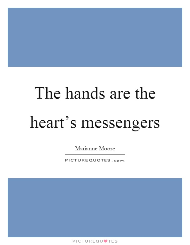 The hands are the heart's messengers Picture Quote #1