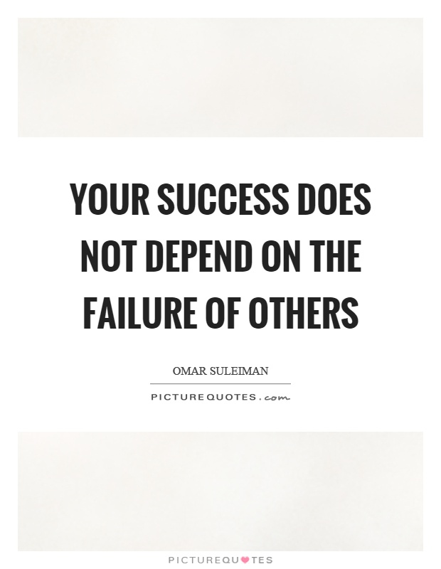 Your success does not depend on the failure of others Picture Quote #1