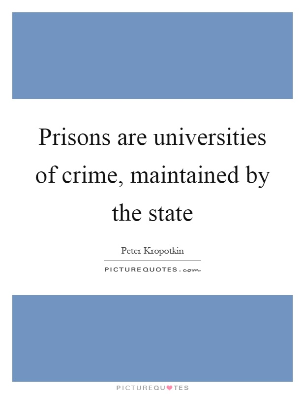 Prisons are universities of crime, maintained by the state Picture Quote #1