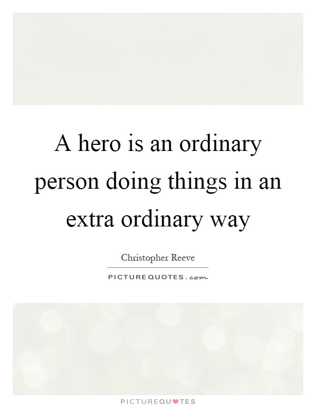 A hero is an ordinary person doing things in an extra ordinary way Picture Quote #1