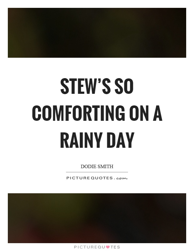 Stew's so comforting on a rainy day Picture Quote #1