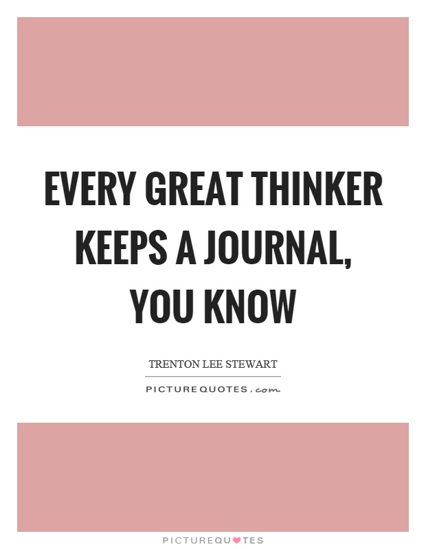 Every Great Thinker Keeps A Journal You Know Picture Quotes