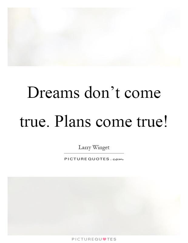 Dreams Don T Come True Plans Come True Picture Quotes