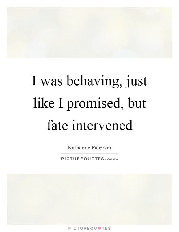 I was behaving, just like I promised, but fate intervened Picture Quote #1