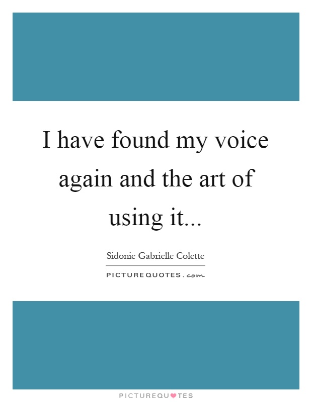 I have found my voice again and the art of using it Picture Quote #1