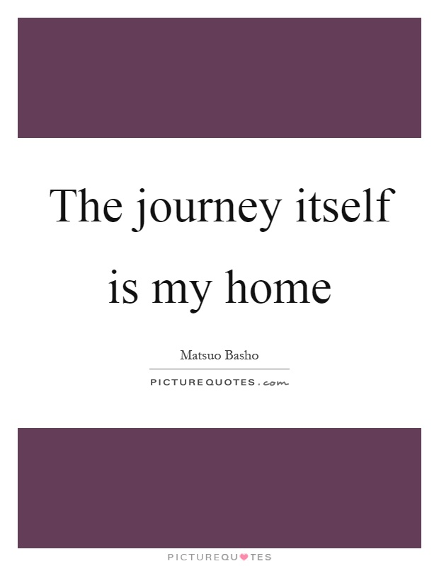 The journey itself is my home Picture Quote #1