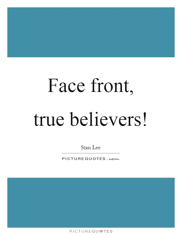 Face front, true believers! Picture Quote #1