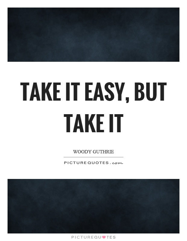 Take it easy, but take it Picture Quote #1
